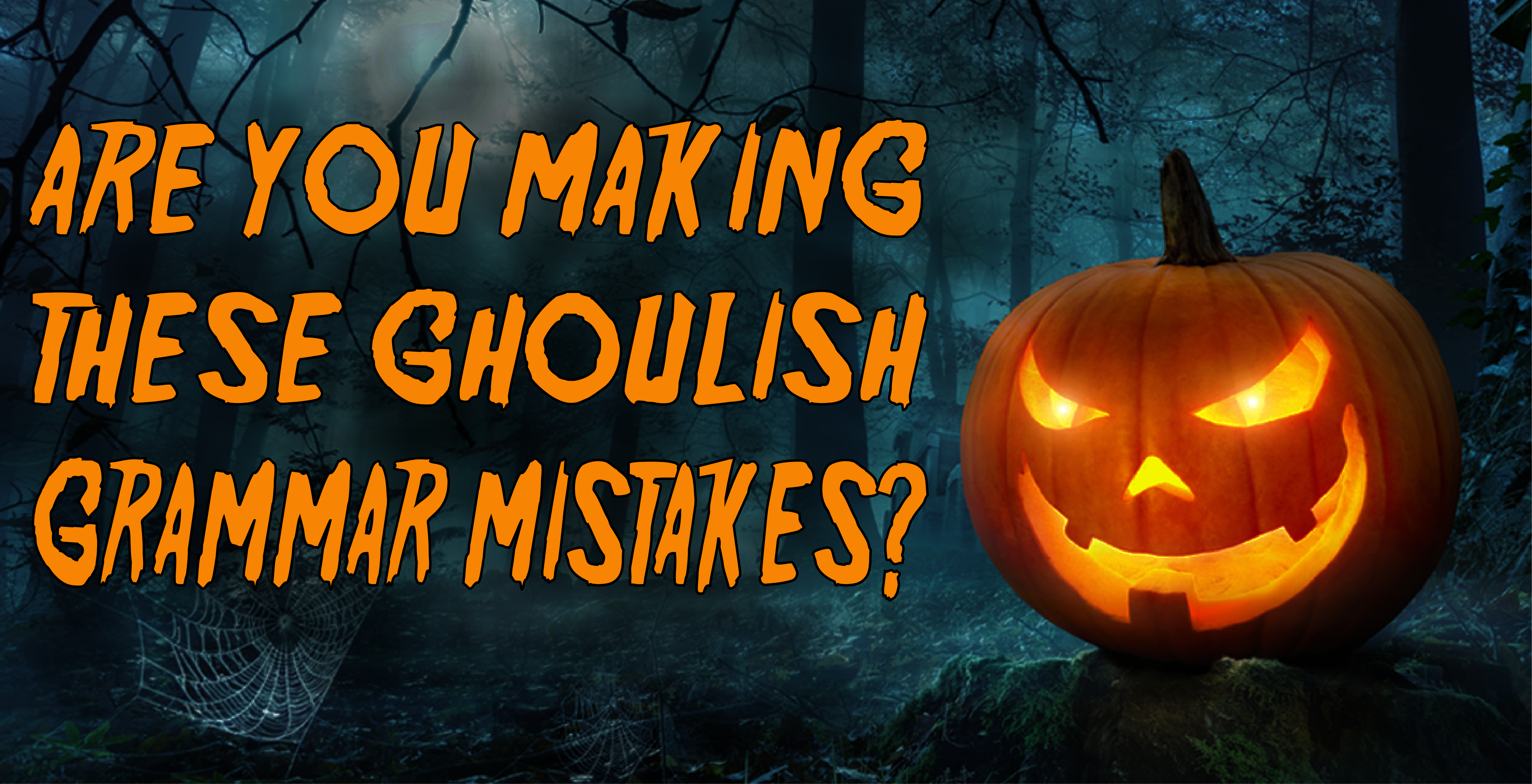 "Image of a jack-o-lantern with the words, ""Are you making these ghoulish grammar mistakes"" next to it"