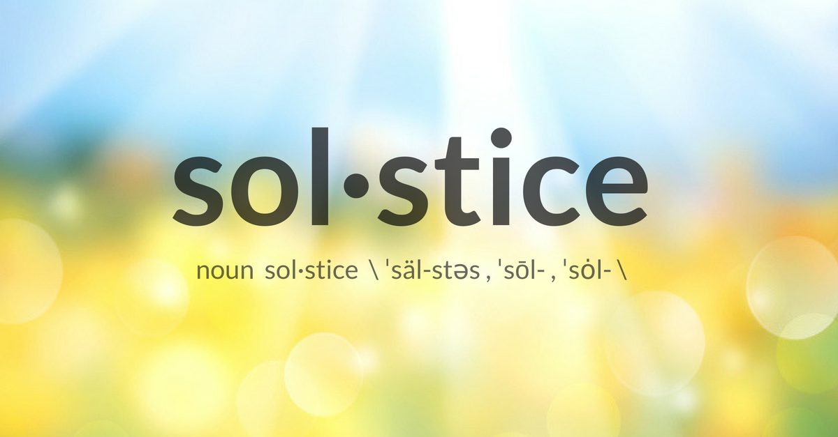Blurred out image of a sunny sky with the word solstice overtop. Writing by Design took a look at the root meaning of solstice--in honor of the summer solstice--and provided our thoughts on reflecting on moments that matter.